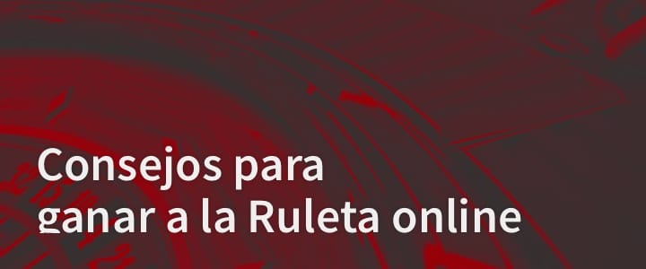 Consejos para ganar a la Ruleta online