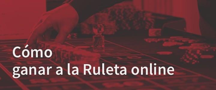 Cómo ganar a la Ruleta online