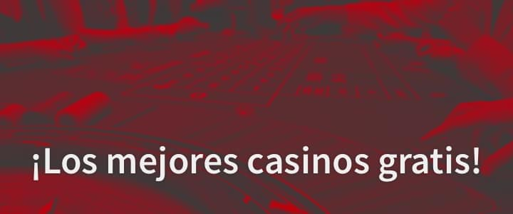 Los mejores casinos gratis