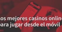 Los mejores casinos online para jugar desde el móvil